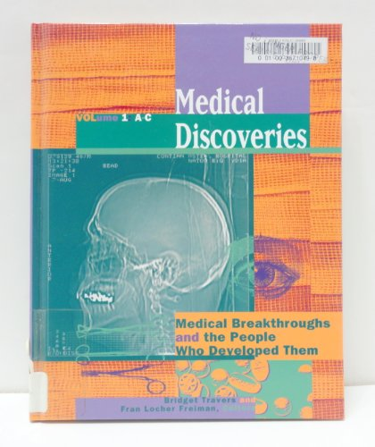 Medical Discoveries: Medical Breakthroughs and the People Who Developed Them: Gale Group