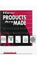9780787624439: How Products Are Made: An Illustrated Guide to Product Manufacturing (How Products Are Made) Volume 4
