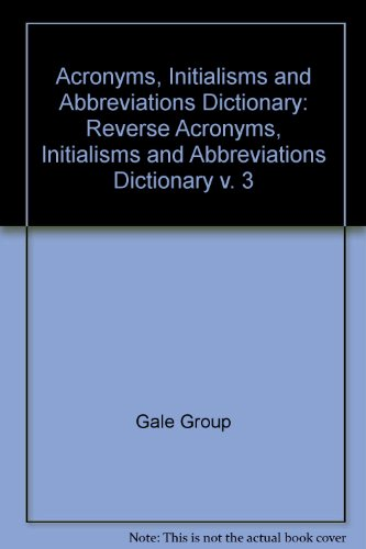 Reverse Acronyms, Initialisms & Abbreviation Dictionary: Covering: Gale Group