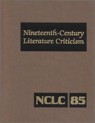 Nineteenth Century Literature Criticism: NCLC 85 Excerpts from Citicism of the Works of Novelists, ...