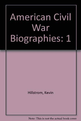 AMERICAN CIVIL WAR BIOGRAPHIES, VOLUMES 1 & 2: Kevin and Hillstrom, Laurie Collier, & Baker, ...
