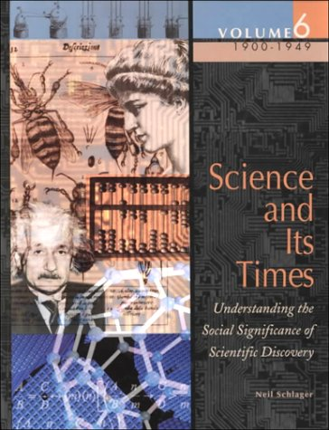 9780787639389: Science and Its Times: 1900-1950 Vol 6: Understanding the Social Significance of Scientific Discovery