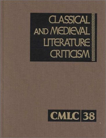 9780787643805: Classical and Medieval Literature Criticism: Excerpts from Criticism of the Works of World Authors from Classical Antiquity Through the Fourteenth Century, from the First Appraisals to Current ev: 38