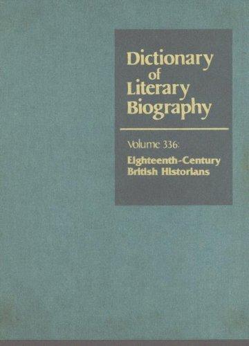 Eighteenth-Century British Historians: Volume 336 (Dictionary of: Ellen J Jenkins