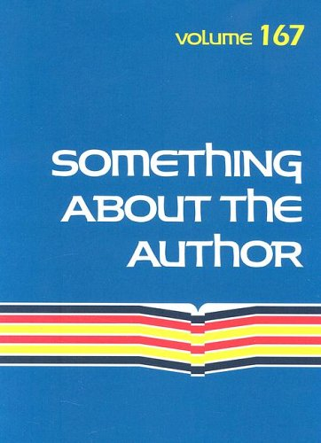 Something About the Author Volume 167: Facts and Pictures about Authors and Illustrators of Books ...