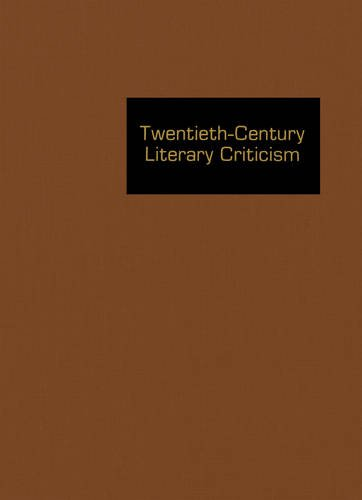 Twentieth-Century Literary Criticism: Criticism of the Works of Novelists, Poets, Playwrights, ...