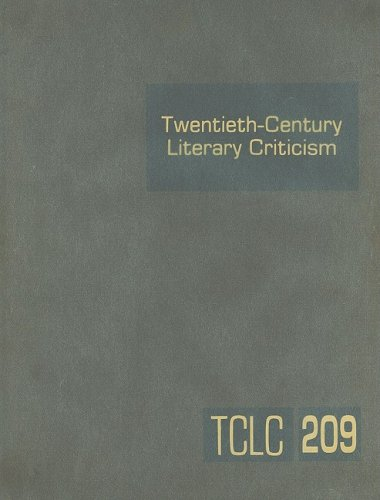 Twentieth-Century Literary Criticism, Volume 209: Criticism of the Works of Novelists, Poets, ...