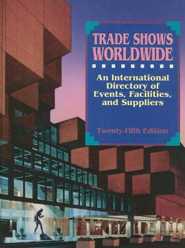 Trade Shows Worldwide: An International Directory of Events, Facilities, and Supplies