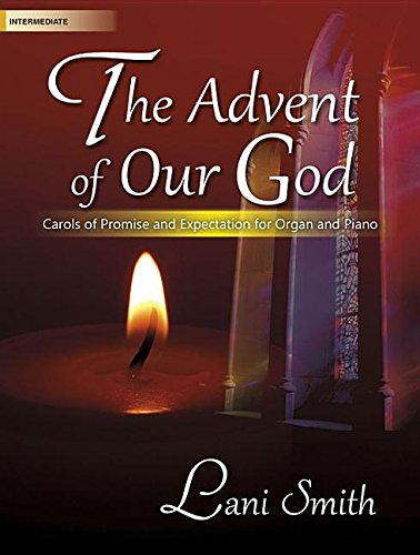 9780787712808: The Advent of Our God: Carols of Promise and Expectation for Organ and Piano