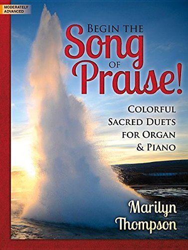 9780787714222: Begin the Song of Praise!: Colorful Sacred Duets for Organ & Piano