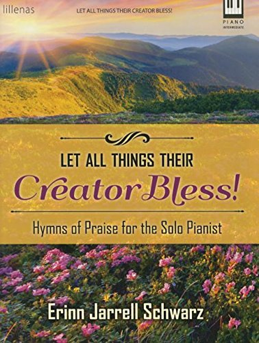 9780787714925: Let All Things Their Creator Bless!: Hymns of Praise for the Solo Pianist by Erinn Jarrell Schwarz