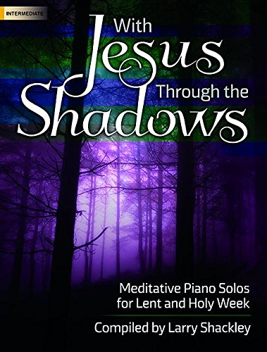 9780787716370: With Jesus Through the Shadows: Meditative Piano Solos for Lent and Holy Week