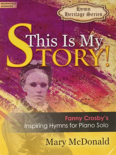 9780787716585: This Is My Story!: Fanny Crosby's Inspiring Hymns for Piano Solo