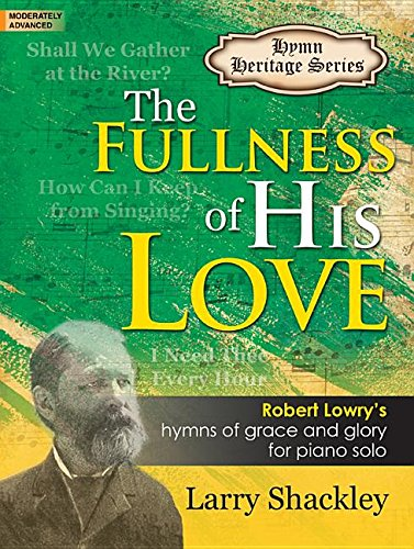 The Fullness of His Love: Robert Lowry's: Larry Shackley