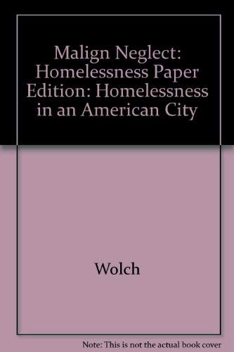 9780787900014: Malign Neglect: Homelessness in an American City