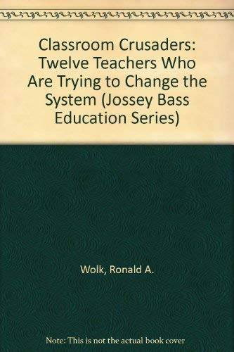 9780787900144: Classroom Crusaders: Twelve Teachers Who Are Trying to Change the System (Jossey Bass Education Series)