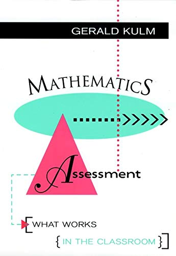 Mathematics Assessment: What Works in the Classroom (Jossey Bass Education Series): Gerald Kulm
