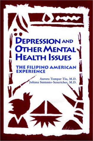 Depression and Other Mental Health Issues: the Filipino American Experience: Tompar-Tiu, Aurora, ...