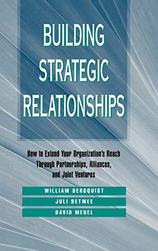 9780787900922: Building Strategic Relationships: How to Extend Your Organization's Reach Through Partnerships, Alliances, and Joint Ventures (Jossey Bass Business and Management Series)
