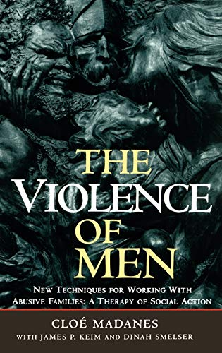 9780787901172: The Violence of Men: New Techniques for Working With Abusive Families : A Therapy of Social Action