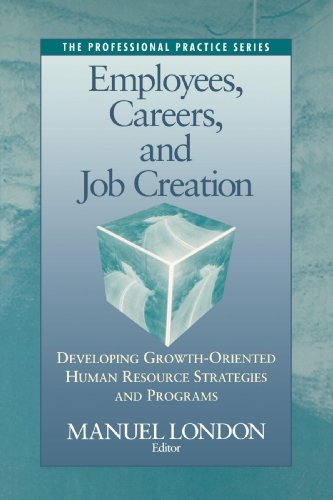 Employees, Careers, and Job Creation: Developing Growth-Oriented: Manuel London