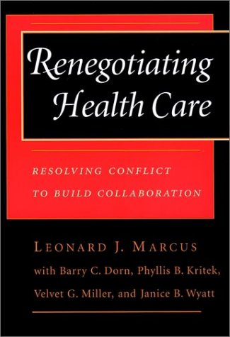 9780787901516: Renegotiating Health Care: Resolving Conflict to Build Collaboration (Cloth Edition) (JOSSEY BASS/AHA PRESS SERIES)