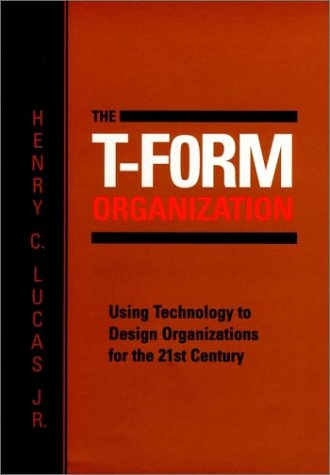 The T-Form Organization: Using Technology to Design: Henry C. Lucas