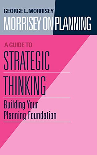 9780787901684: Morrisey on Planning, A Guide to Strategic Thinking: Building Your Planning Foundation