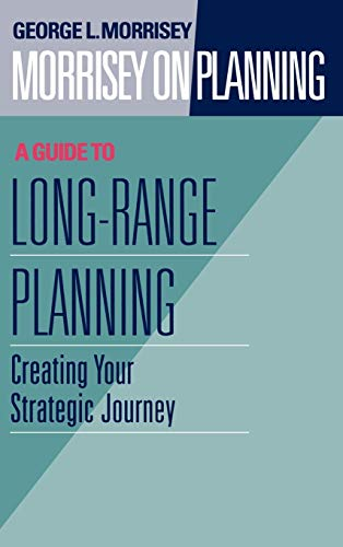 9780787901691: Morrisey on Planning, A Guide to Long-Range Planning: Creating Your Strategic Journey (v. 2)