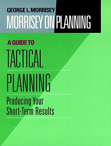 9780787901707: Morrisey on Planning, A Guide to Tactical Planning: Producing Your Short-Term Results (v. 3)