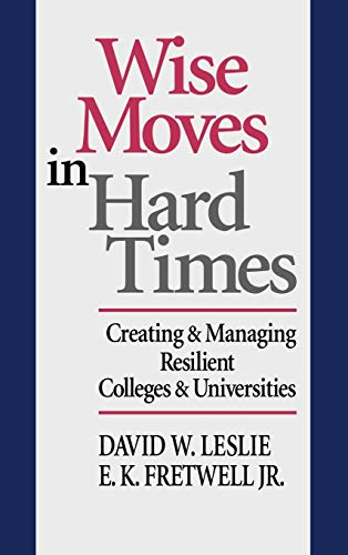 Wise Moves in Hard Times: Creating &: David W. Leslie,