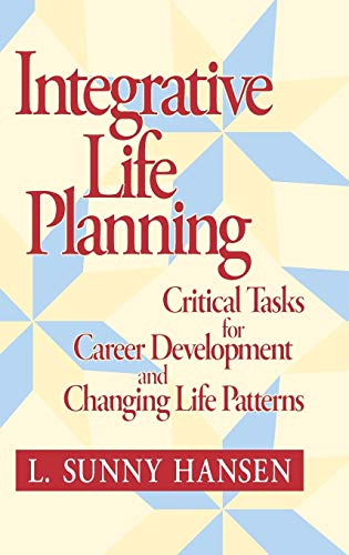 Integrative Life Planning: Critical Tasks for Career Development and Changing Life Patterns: Hansen...