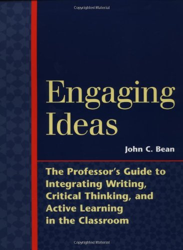 Engaging Ideas: The Professors Guide to Integrating Writing, Critical Thinking, and Active Learning in the Classroom (Jo