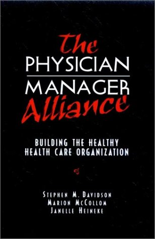 The Physician-Manager Alliance: Building the Healthy Health Care Organization: Davidson, Stephen; ...