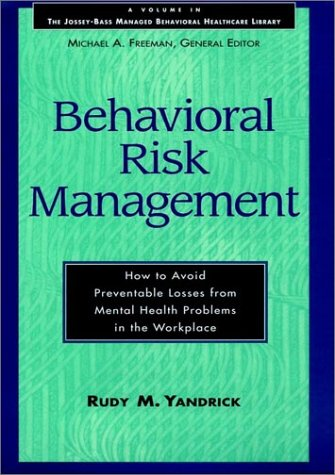 9780787902209: Behavioral Risk Management: How to Avoid Preventable Losses from Mental Health Problems in the Workplace (Jossey-Bass Managed Behavioral Healthcare Library)