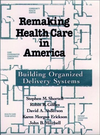Remaking Health Care in America: Building Organized: Robin R. Gillies,