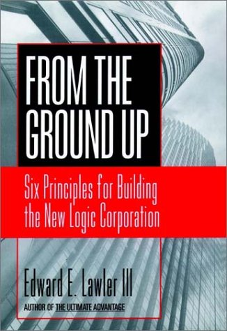 9780787902414: From The Ground Up: Six Principles for Building the New Logic Corporation (Jossey Bass Business & Management Series)