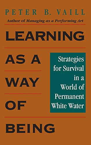 9780787902469: Learning as a Way of Being: Strategies for Survival in a World of Permanent White Water (Jossey Bass Business & Management Series)