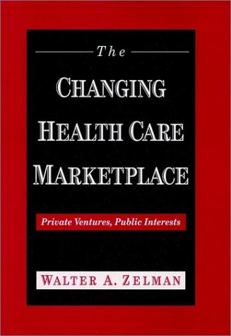 The Changing Health Care Marketplace: Private Ventures, Public Interests