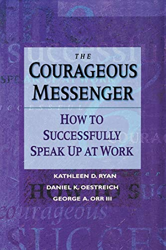 9780787902681: The Courageous Messenger: How to Successfully Speak Up at Work