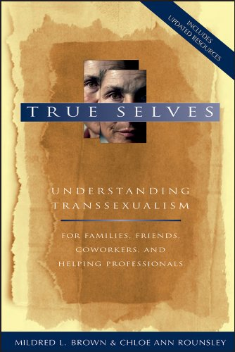 9780787902711: True Selves: Understanding Transsexualism--For Families, Friends, Coworkers, and Helping Professionals