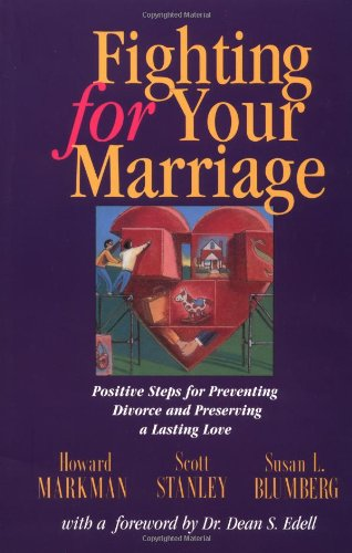Download Fighting for Your Marriage: Positive Steps for Preventing Divorce and Preserving Lasting Love