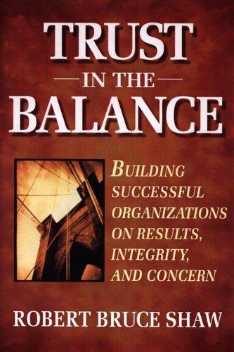 Trust in the Balance: Building Successful Organizations: Robert Bruce Shaw