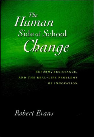 The Human Side of School Change: Reform, Resistance, and the Real-Life Problems of Innovation (Jossey-Bass Education) (0787903183) by Robert Evans