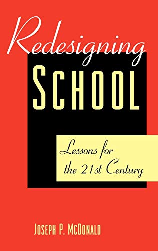 Redesigning Schools: Lessons for the 21st Century (Jossey-Bass Education): McDonald, Joseph P.