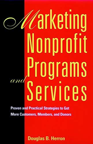 Marketing Nonprofit Programs and Services: Proven and: Douglas B. Herron