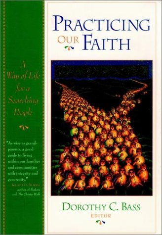 Practicing Our Faith : A Way of Life for a Searching People (Religion in Practice Ser.)