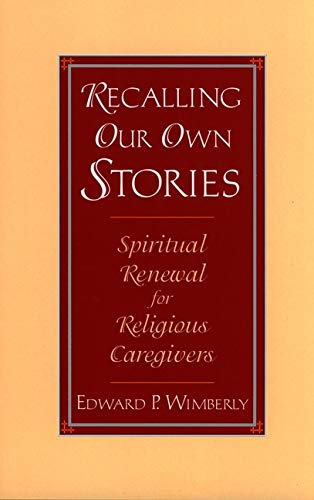 Recalling Our Own Stories: Spiritual Renewal for: Wimberly, Edward P.
