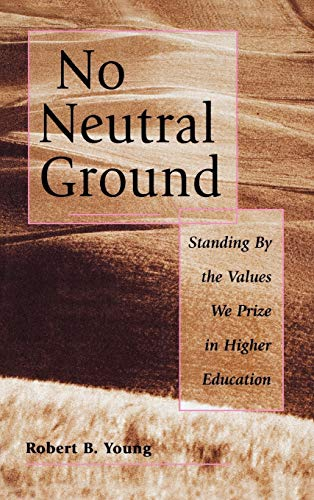 9780787908003: No Neutral Ground: Standing By the Values We Prize in Higher Education