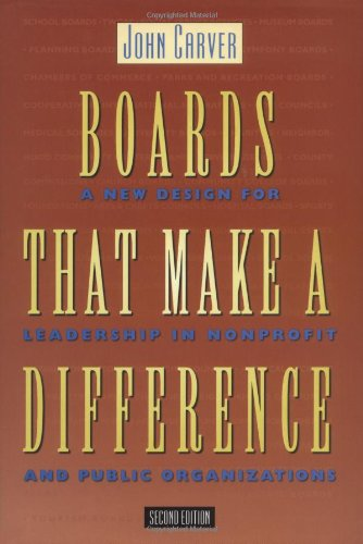 Boards That Make a Difference: A New Design for Leadership in Nonprofit and Public Organizations ...